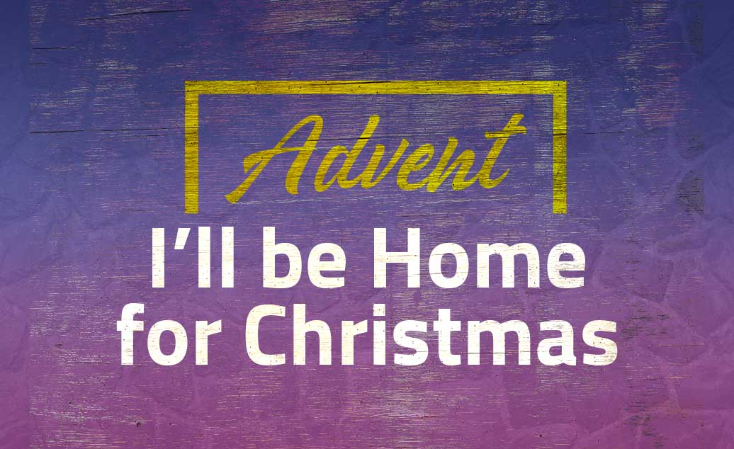 Advent: I'll be Home for Christmas