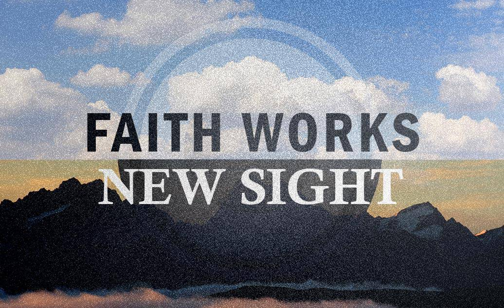 Faith Works – New Sight