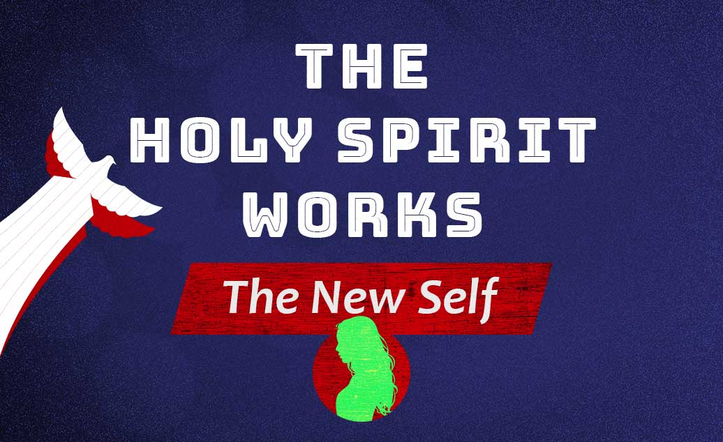 The Holy Spirit Works – The New Self