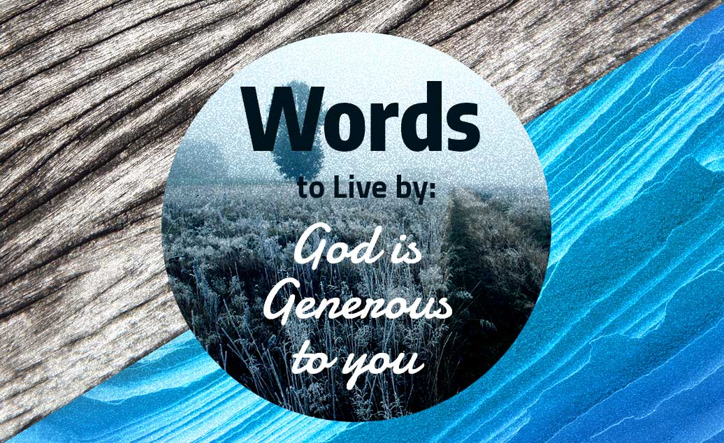 Words to Live by: God is Generous to You