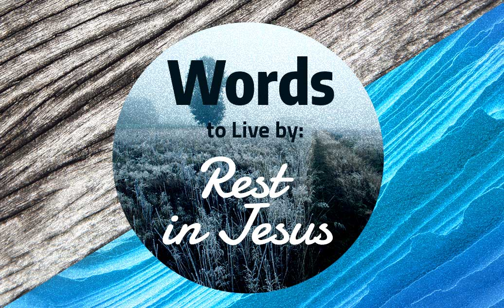 Words to Live by: Rest in Jesus