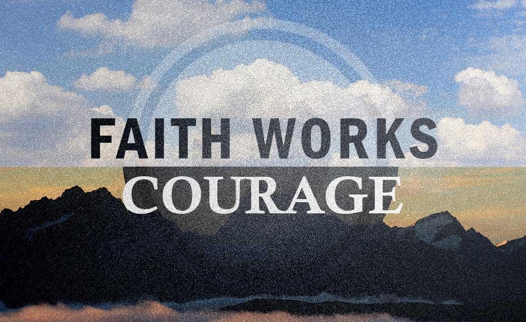 Faith Works – Courage