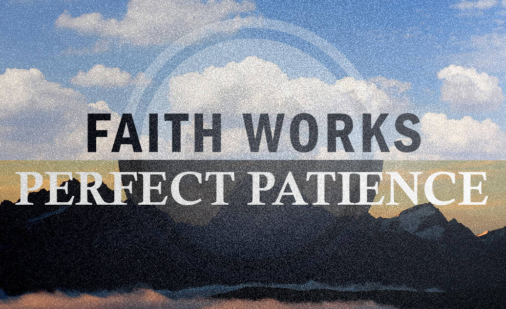Faith Works – Perfect Patience