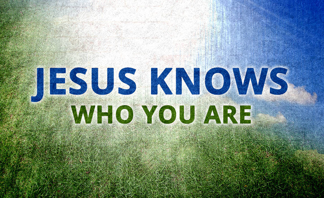 Jesus Knows Who You Are