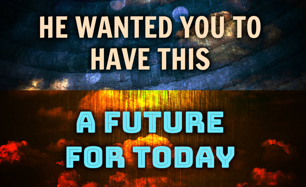 He Wanted You To Have This – A Future For Today