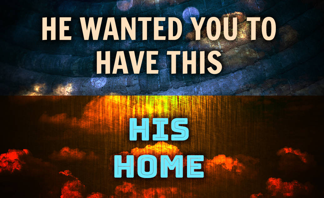 He Wanted You To Have This – His Home