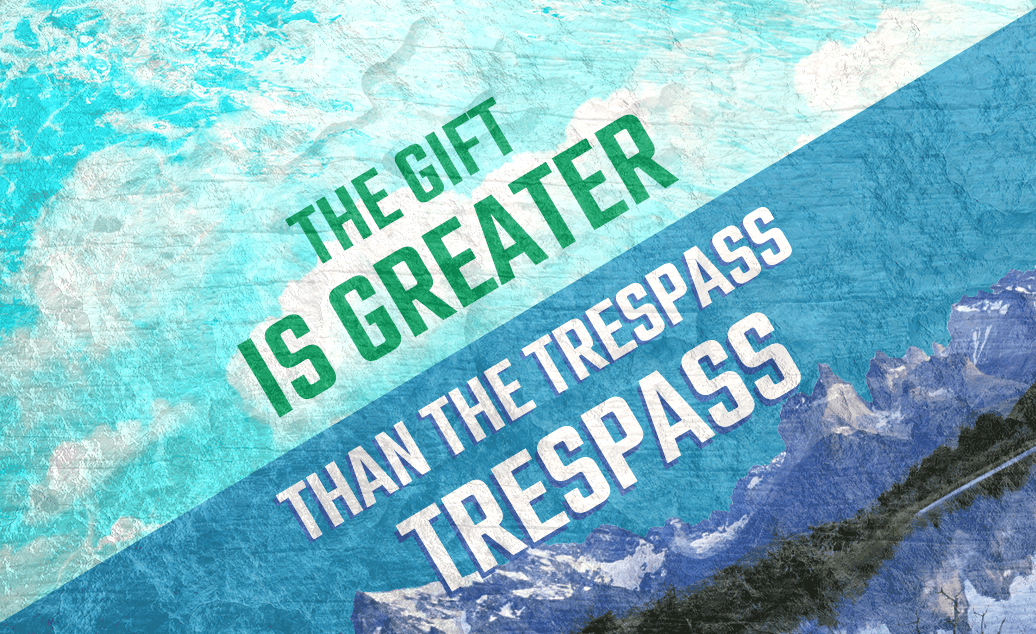 The Gift Is Greater Than The Trespass