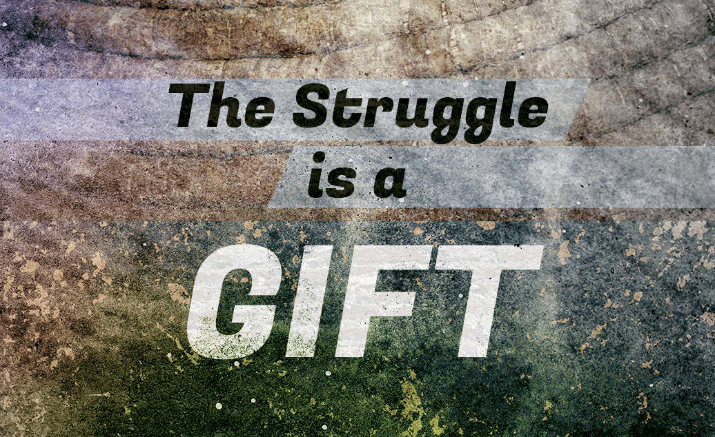 The Struggle is a Gift