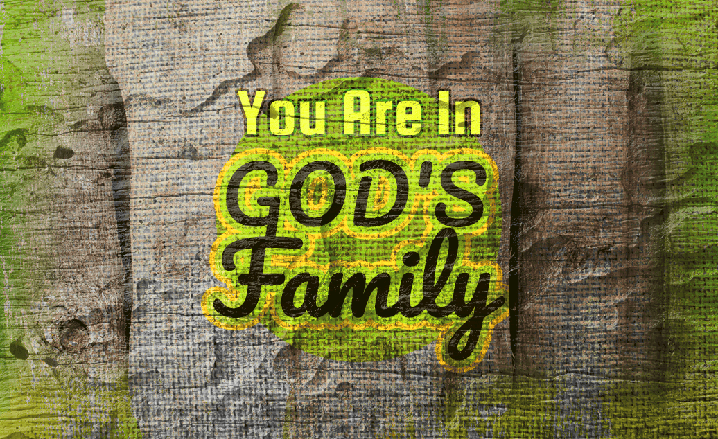 You Are In God's Family
