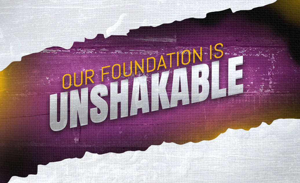 Our Foundation Is Unshakable