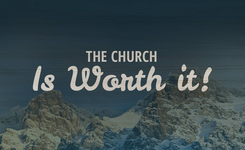 The Church Is Worth It!