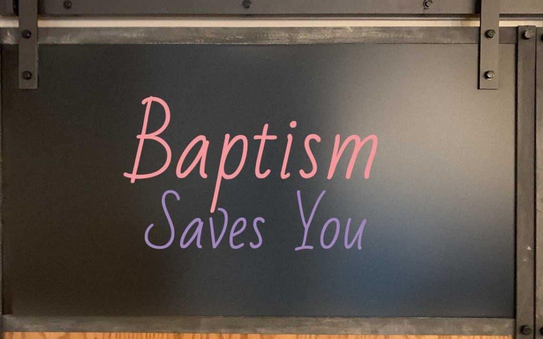 Baptism Saves You